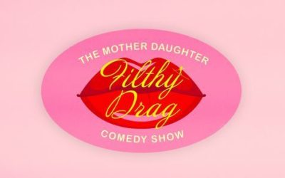 Mother Daughter Filthy Drag Comedy Show